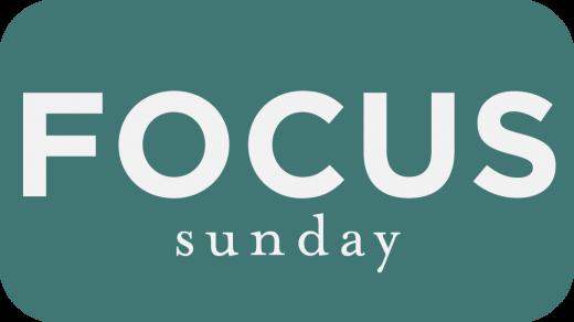 FOCUS Sunday